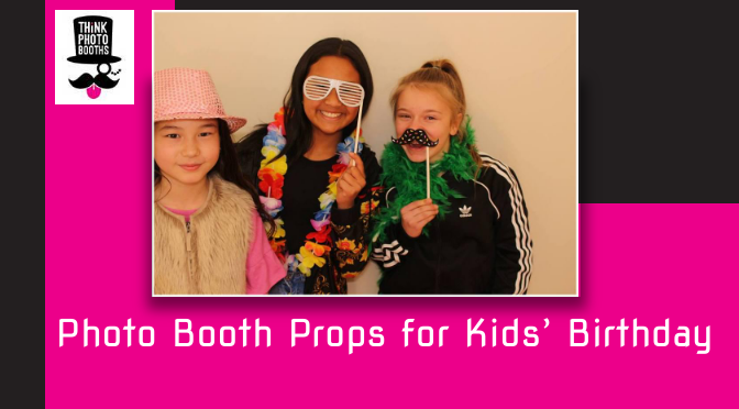 Photo Booth Props! Why they Make Your Kids' Birthday Photo Booth Sessions More Exciting!